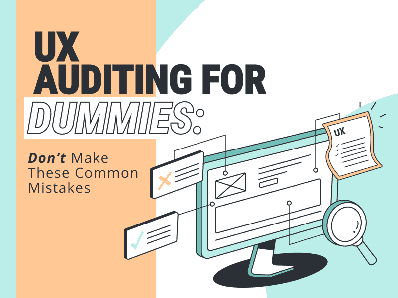 UX auditing for dummies: don't maake these common mistakes by WANDR