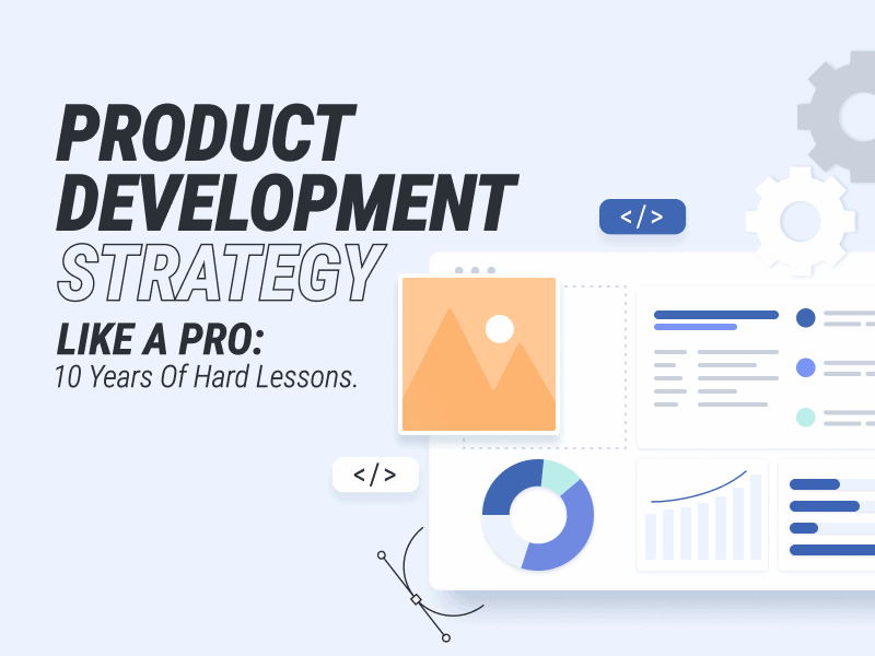Product Development Strategy Like a Pro: 10 years of Hard Lessons brought to you by WANDR Studio, Product Strategy and UX Design Firm